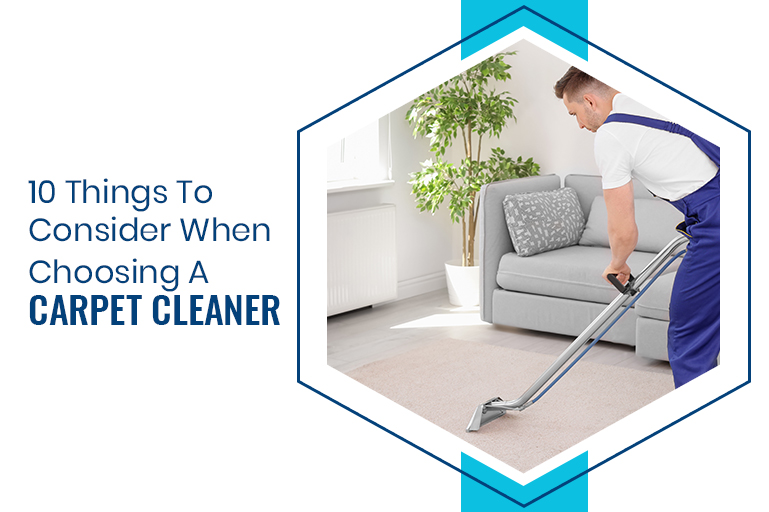 10 Things to Consider When Choosing A Carpet Cleaner
